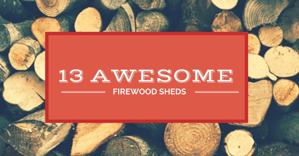 13 Firewood Sheds that Would Make a Lumberjack Jealous